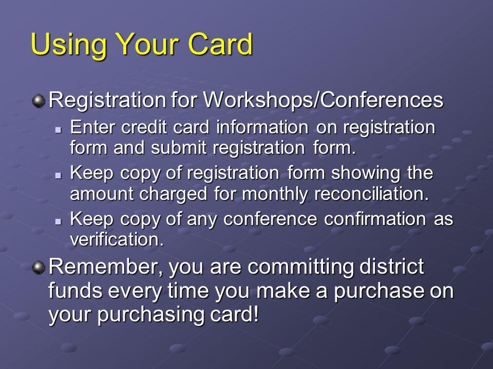 Using Your Card Registration for Workshops/Conferences Enter credit card information on registration form and submit registration form. Enter credit c