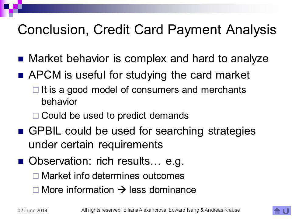 All rights reserved, Biliana Alexandrova, Edward Tsang & Andreas Krause 02 June 2014 Conclusion, Credit Card Payment Analysis Market behavior is compl