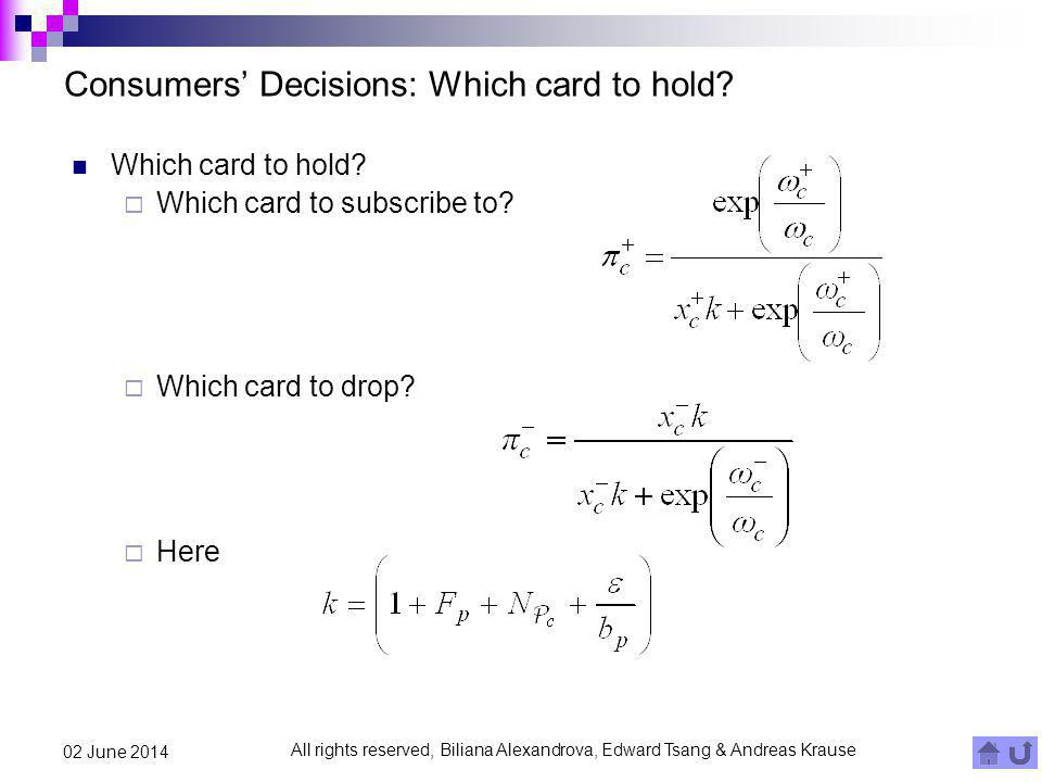 All rights reserved, Biliana Alexandrova, Edward Tsang & Andreas Krause 02 June 2014 Consumers Decisions: Which card to hold? Which card to hold? Whic