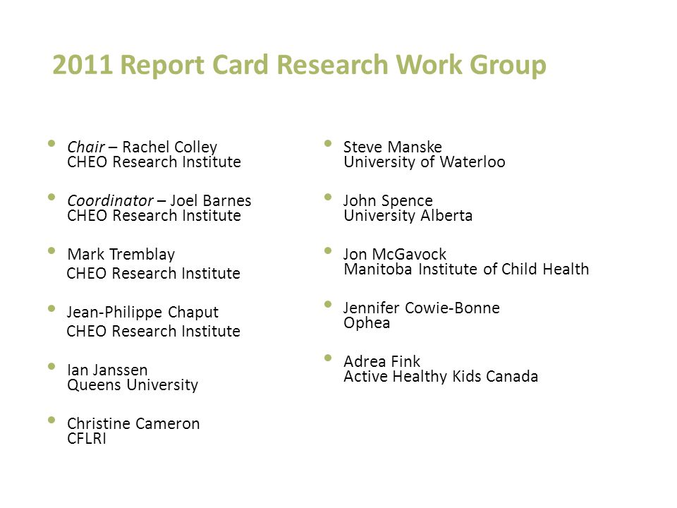 2011 Report Card Research Work Group Chair – Rachel Colley CHEO Research Institute Coordinator – Joel Barnes CHEO Research Institute Mark Tremblay CHE