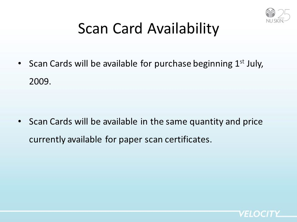 Scan Card Availability Scan Cards will be available for purchase beginning 1 st July, 2009.