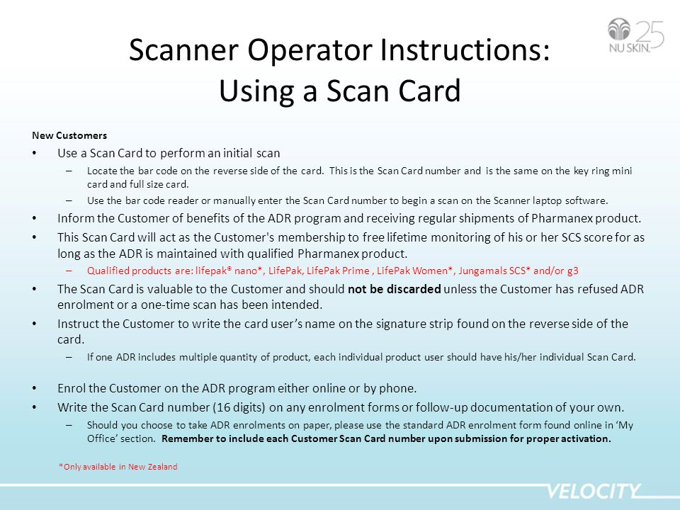 Scanner Operator Instructions: Using a Scan Card New Customers Use a Scan Card to perform an initial scan – Locate the bar code on the reverse side of the card.
