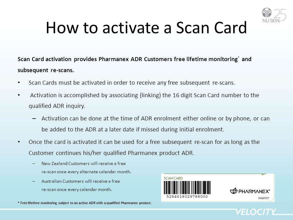 How to activate a Scan Card Scan Card activation provides Pharmanex ADR Customers free lifetime monitoring * and subsequent re-scans.