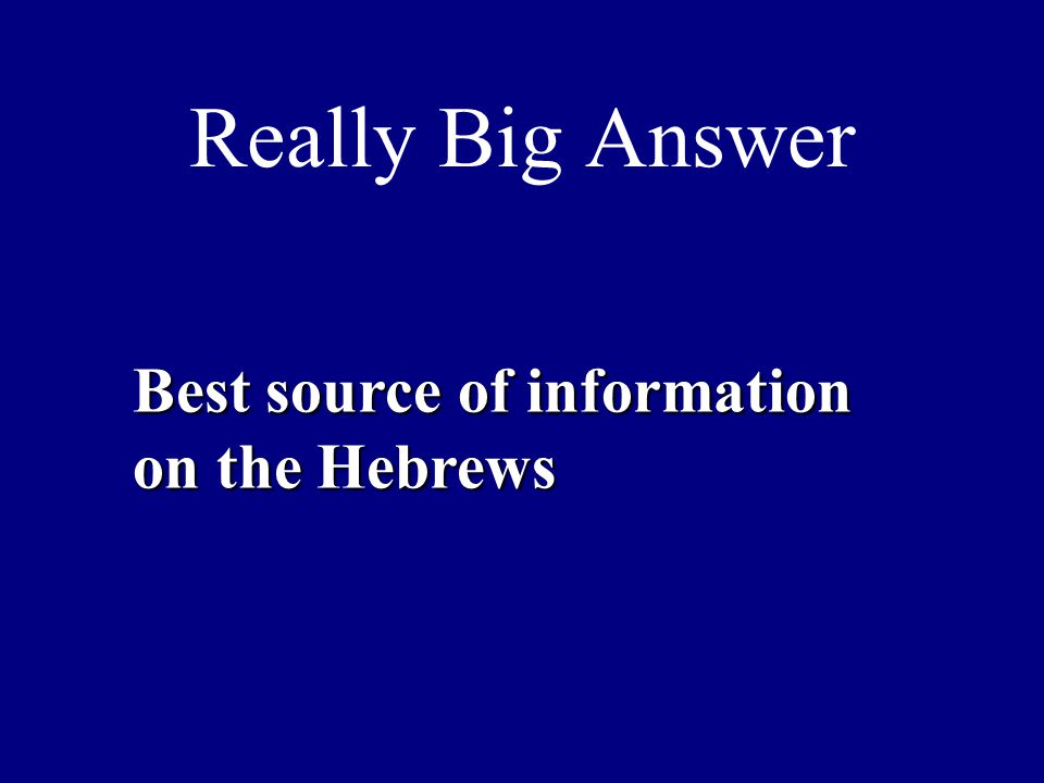 Really Big Answer Best source of information on the Hebrews