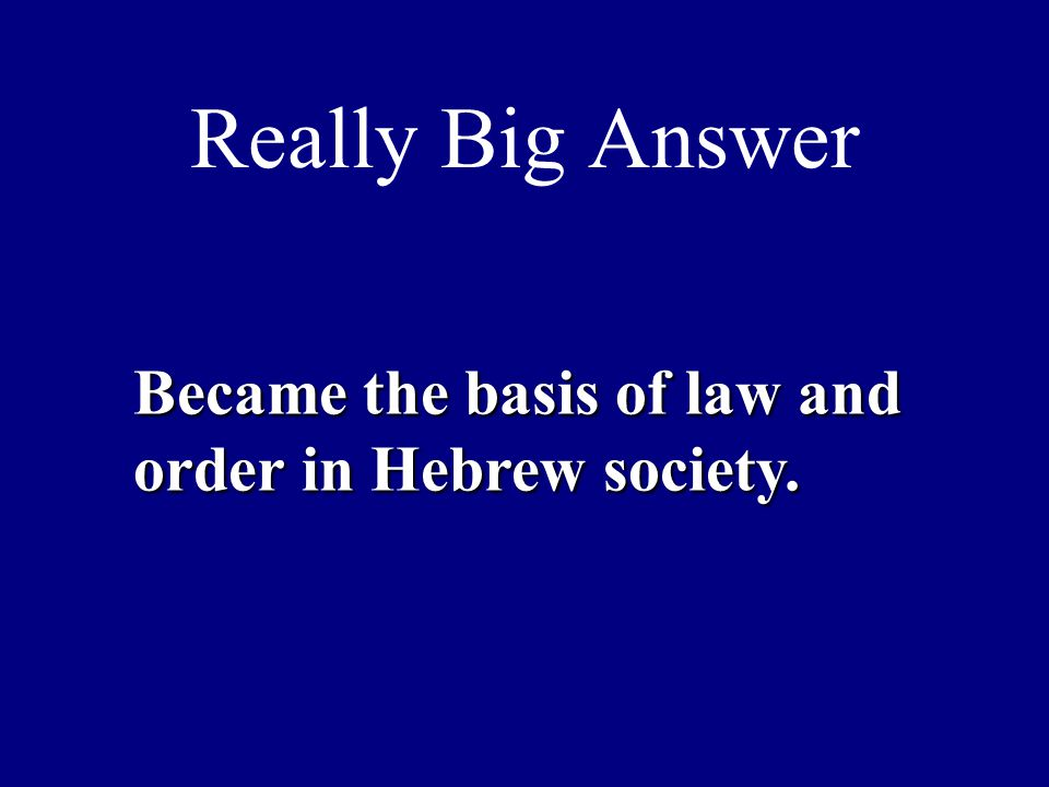 Really Big Answer Became the basis of law and order in Hebrew society.