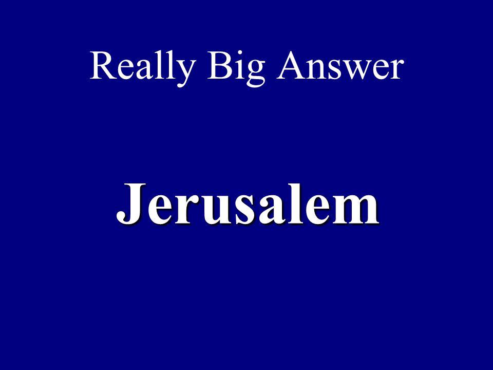 Really Big Answer Jerusalem