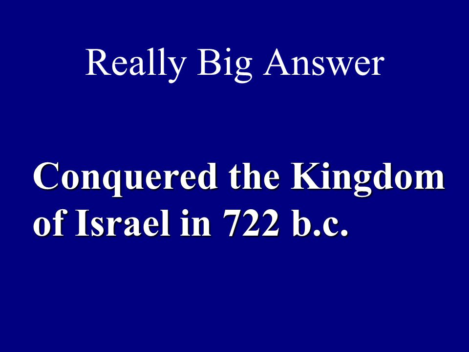 Really Big Answer Conquered the Kingdom of Israel in 722 b.c.