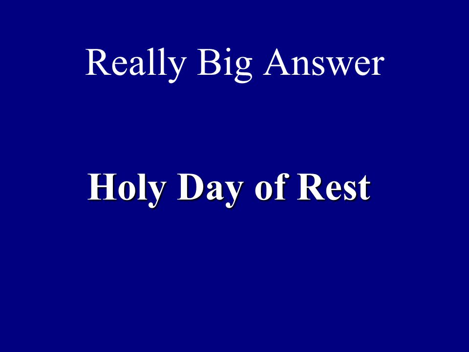 Really Big Answer Holy Day of Rest