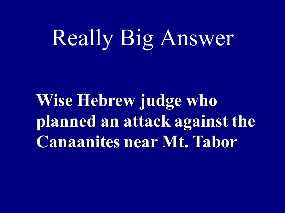 Really Big Answer Wise Hebrew judge who planned an attack against the Canaanites near Mt. Tabor