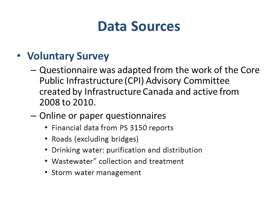 Data Sources Voluntary Survey – Questionnaire was adapted from the work of the Core Public Infrastructure (CPI) Advisory Committee created by Infrastr