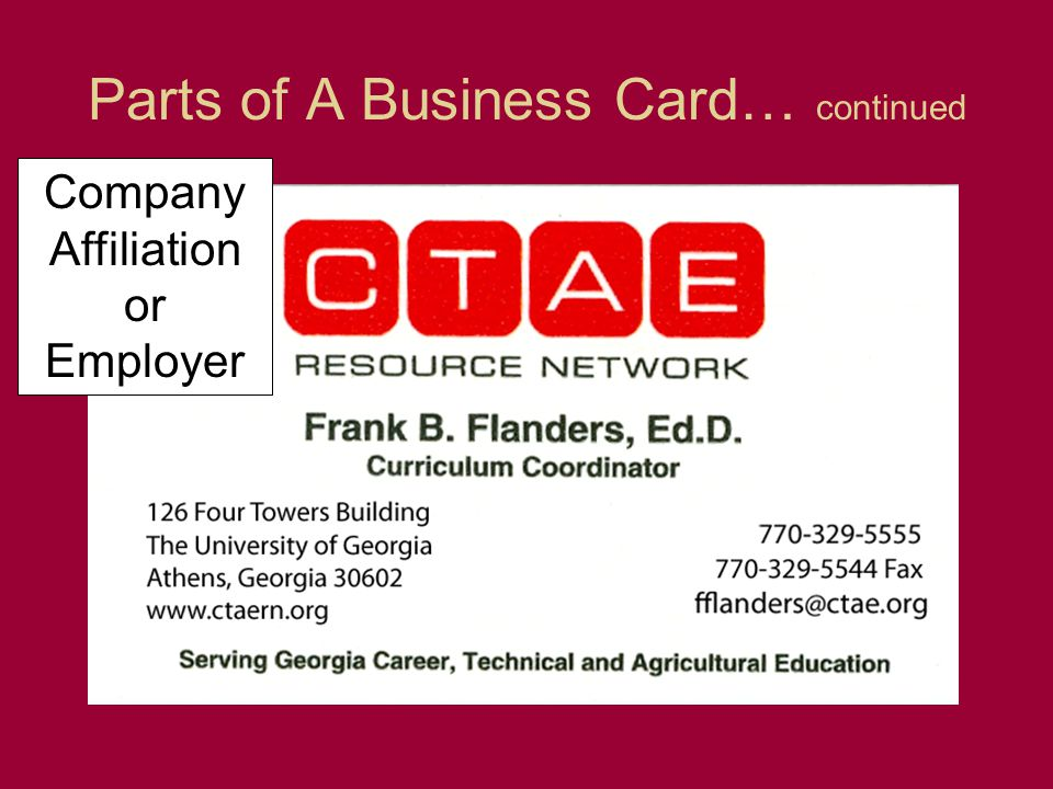 Parts of A Business Card… continued Company Affiliation or Employer