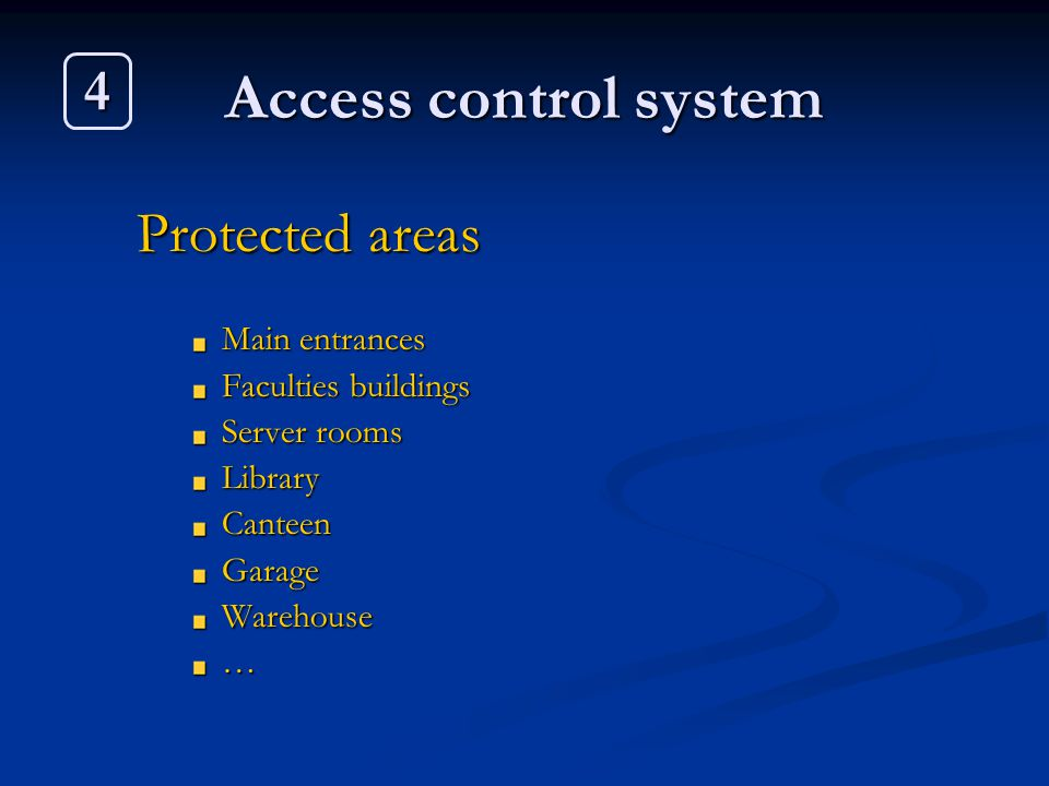 Access control system Protected areas Main entrances Faculties buildings Server rooms LibraryCanteenGarageWarehouse… 4