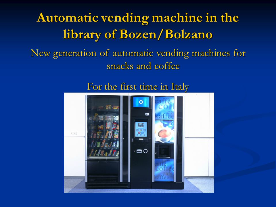 New generation of automatic vending machines for snacks and coffee For the first time in Italy Automatic vending machine in the library of Bozen/Bolzano