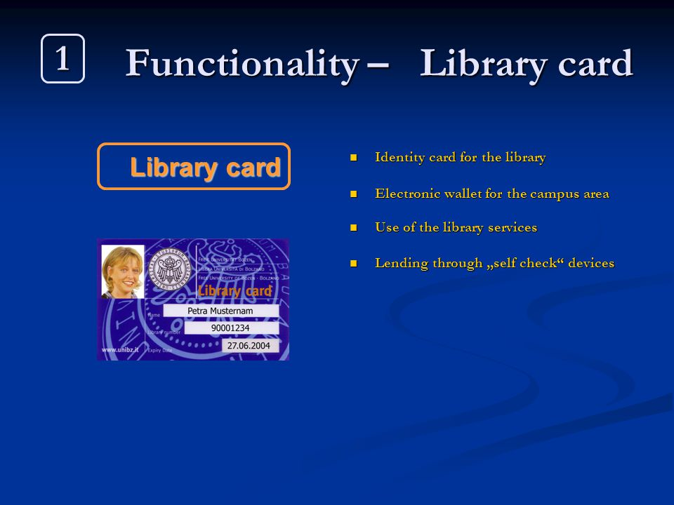 Functionality – Library card Identity card for the library Electronic wallet for the campus area Use of the library services Lending through self chec