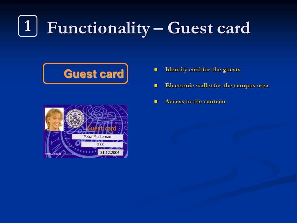 Functionality – Guest card Identity card for the guests Electronic wallet for the campus area Access to the canteen Guest card 1
