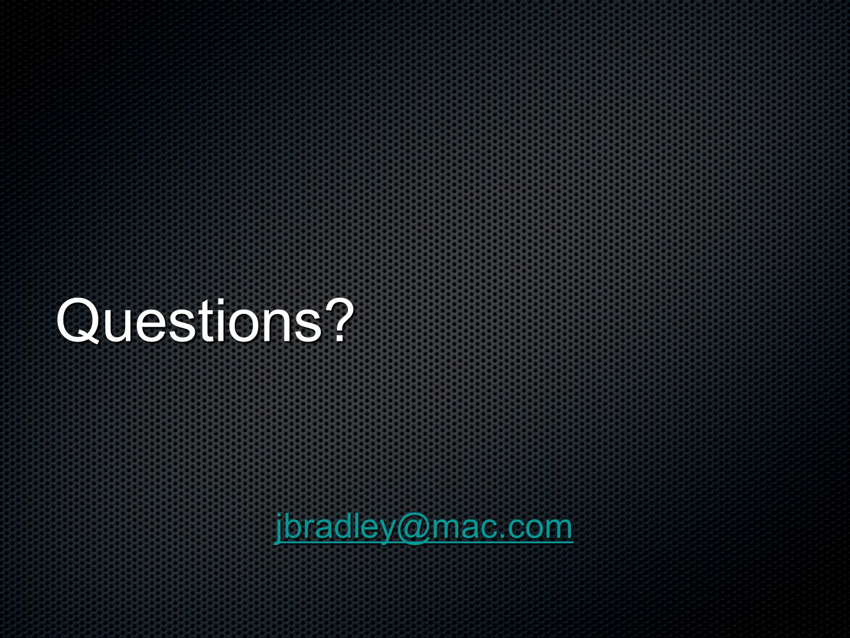 Questions? jbradley@mac.com
