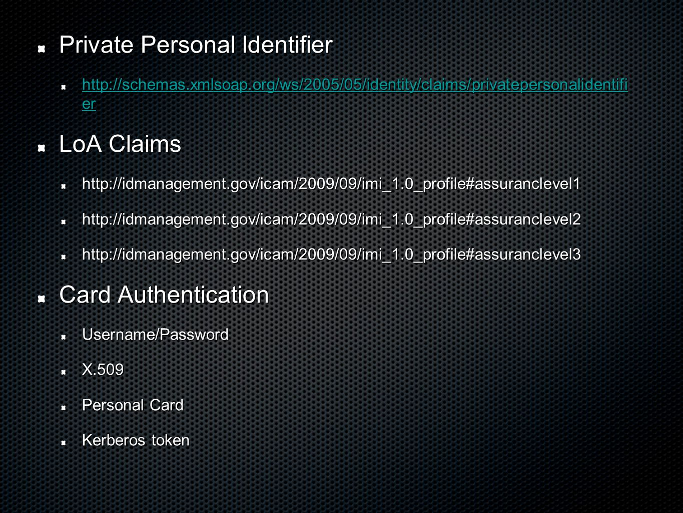 Private Personal Identifier http://schemas.xmlsoap.org/ws/2005/05/identity/claims/privatepersonalidentifi er http://schemas.xmlsoap.org/ws/2005/05/ide