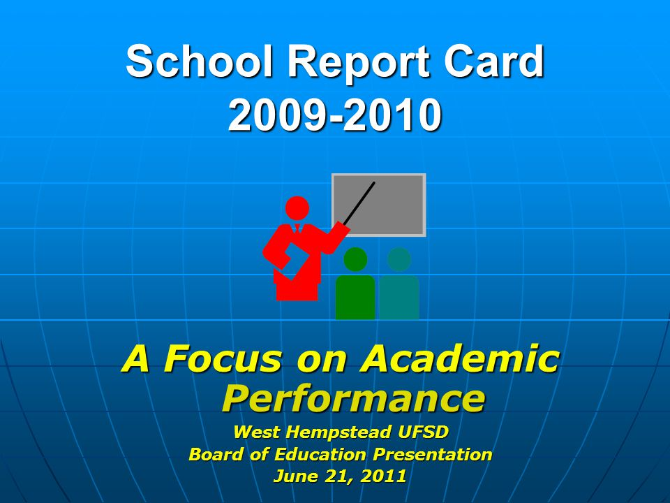 School Report Card 2009-2010 A Focus on Academic Performance West Hempstead UFSD Board of Education Presentation June 21, 2011
