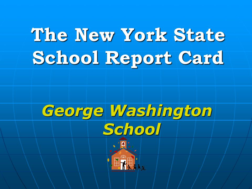 George Washington School The New York State School Report Card