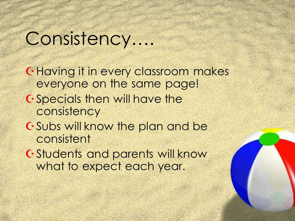 Consistency…. ZHaving it in every classroom makes everyone on the same page! ZSpecials then will have the consistency ZSubs will know the plan and be