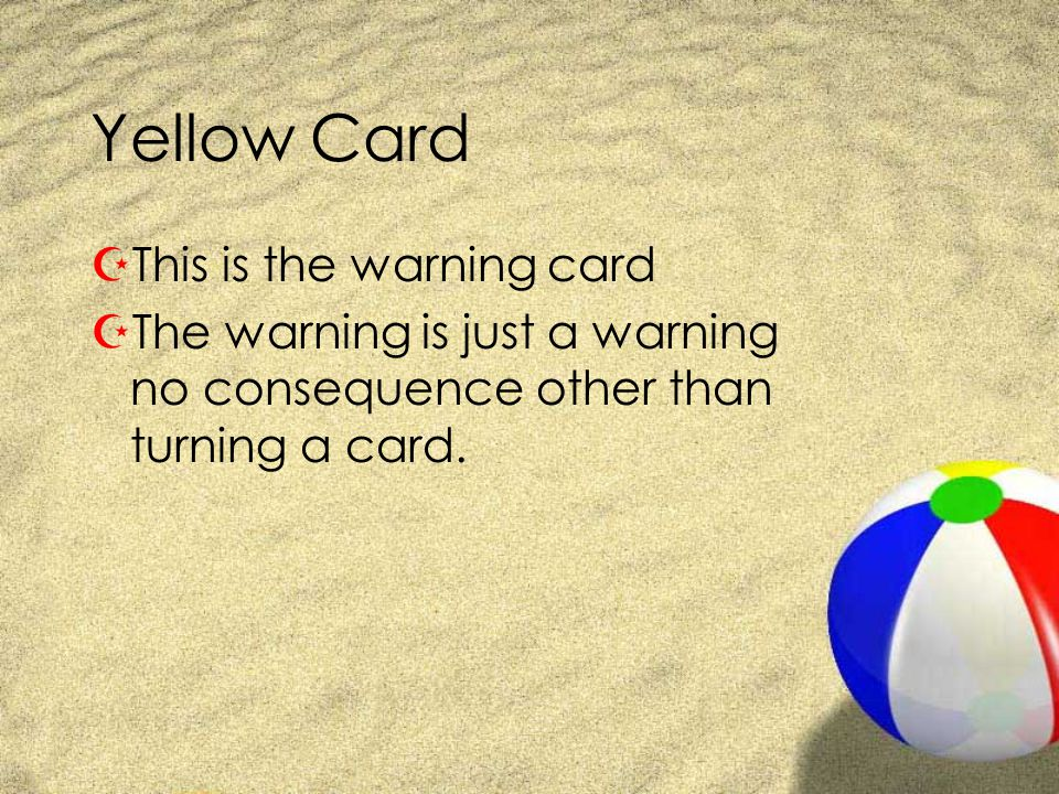 Yellow Card ZThis is the warning card ZThe warning is just a warning no consequence other than turning a card.