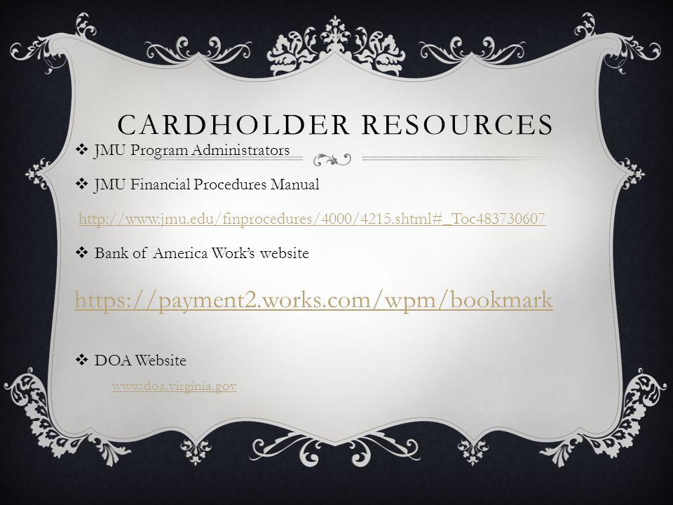 CARDHOLDER RESOURCES JMU Program Administrators JMU Financial Procedures Manual http://www.jmu.edu/finprocedures/4000/4215.shtml#_Toc483730607 Bank of
