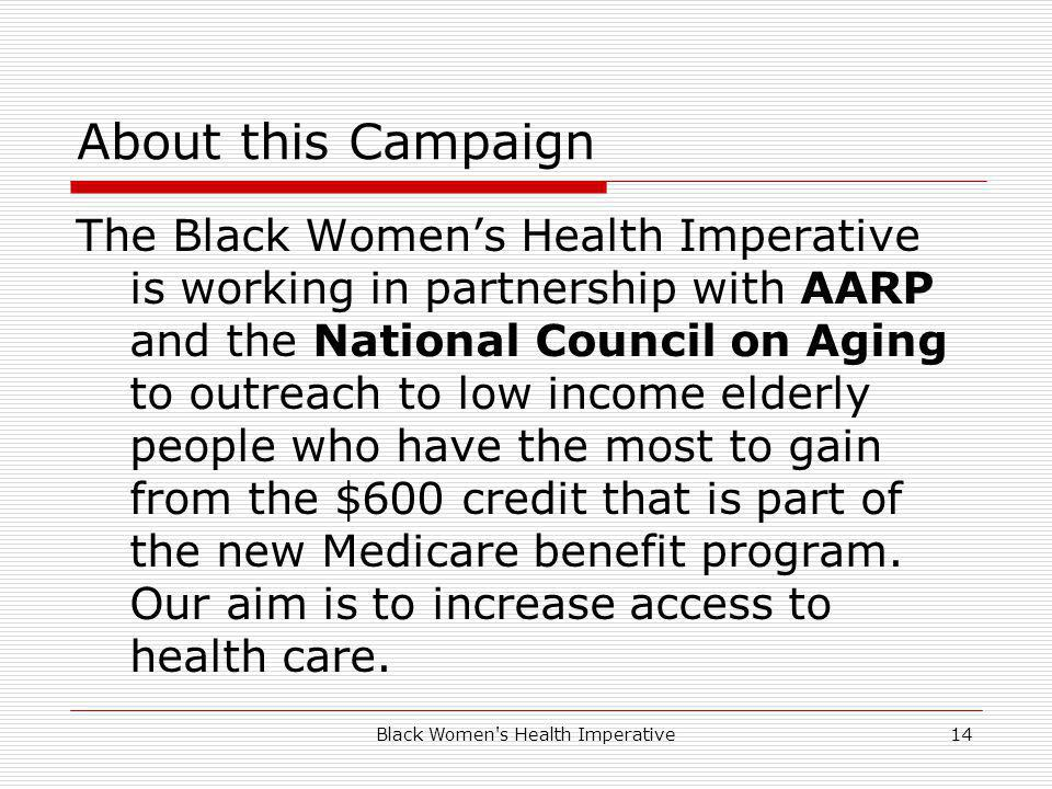 Black Women's Health Imperative14 About this Campaign The Black Womens Health Imperative is working in partnership with AARP and the National Council
