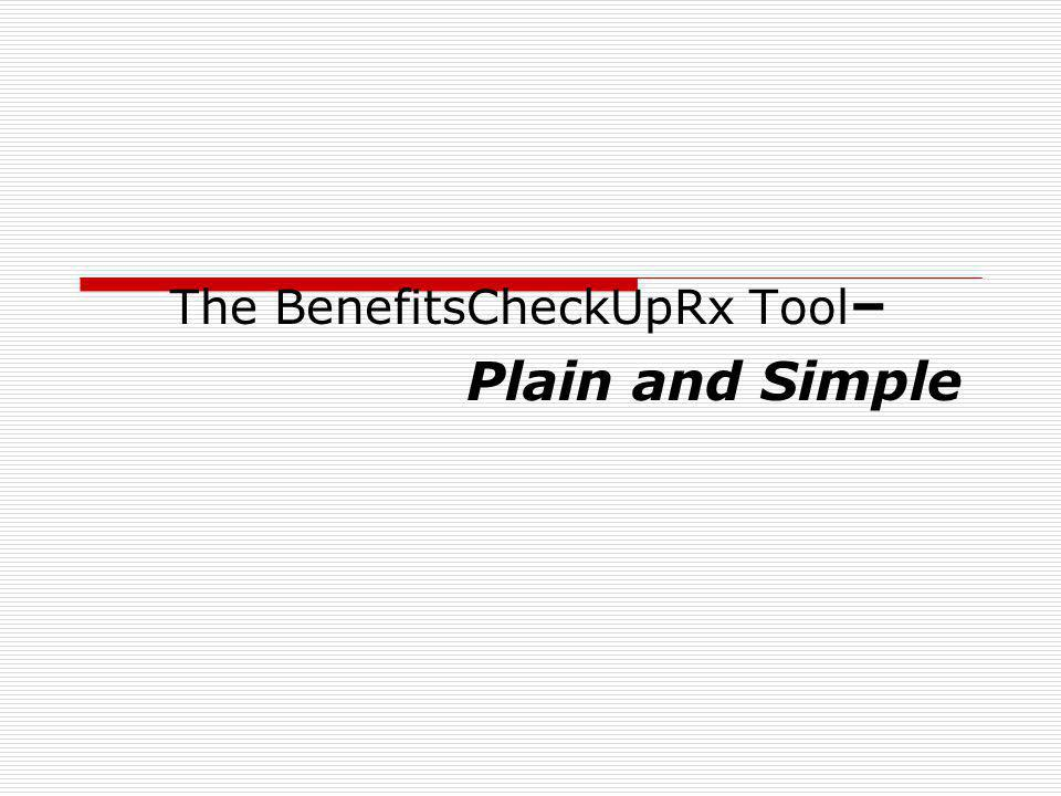 The BenefitsCheckUpRx Tool – Plain and Simple