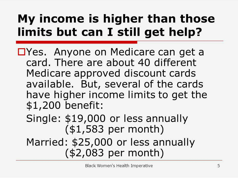 Black Women s Health Imperative5 My income is higher than those limits but can I still get help.