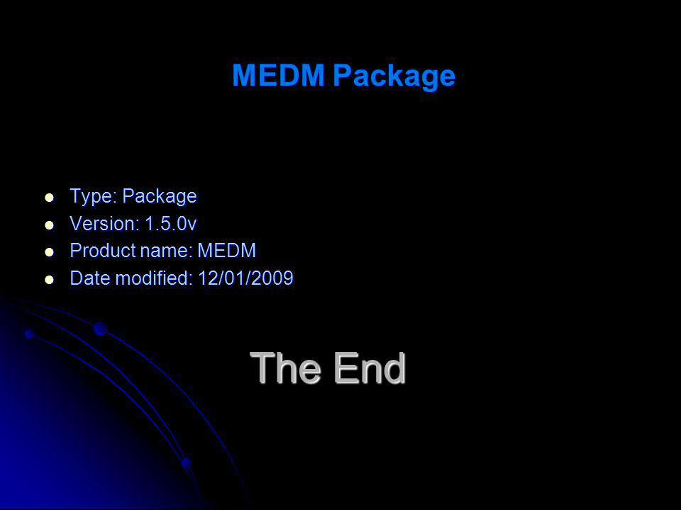 The End MEDM Package Type: Package Type: Package Version: 1.5.0v Version: 1.5.0v Product name: MEDM Product name: MEDM Date modified: 12/01/2009 Date modified: 12/01/2009
