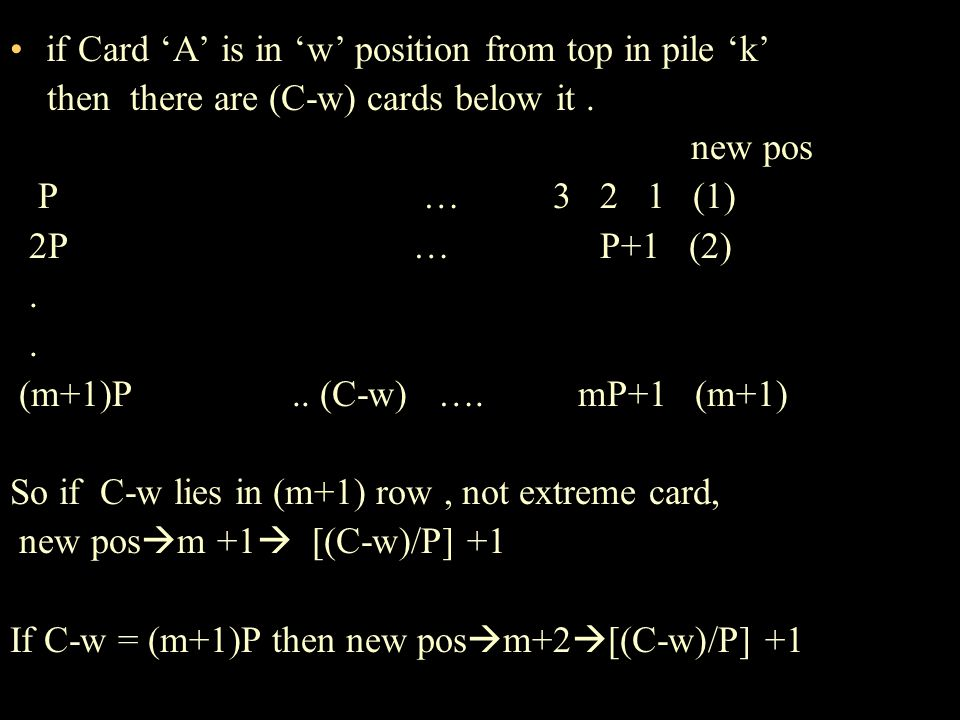 if Card A is in w position from top in pile k then there are (C-w) cards below it.