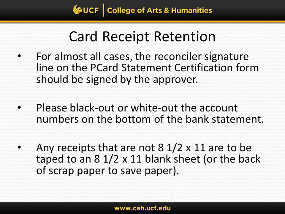 Card Receipt Retention For almost all cases, the reconciler signature line on the PCard Statement Certification form should be signed by the approver.