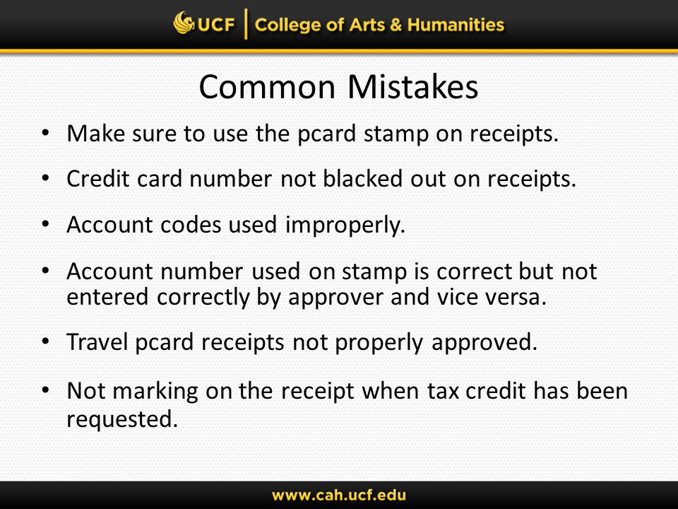 Common Mistakes Make sure to use the pcard stamp on receipts.