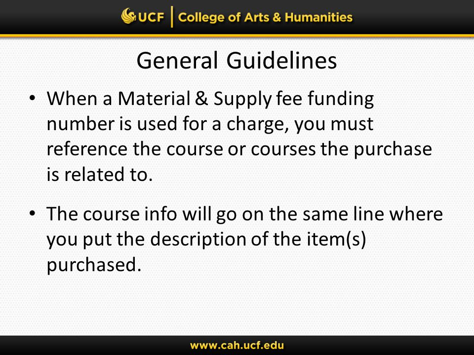General Guidelines When a Material & Supply fee funding number is used for a charge, you must reference the course or courses the purchase is related to.