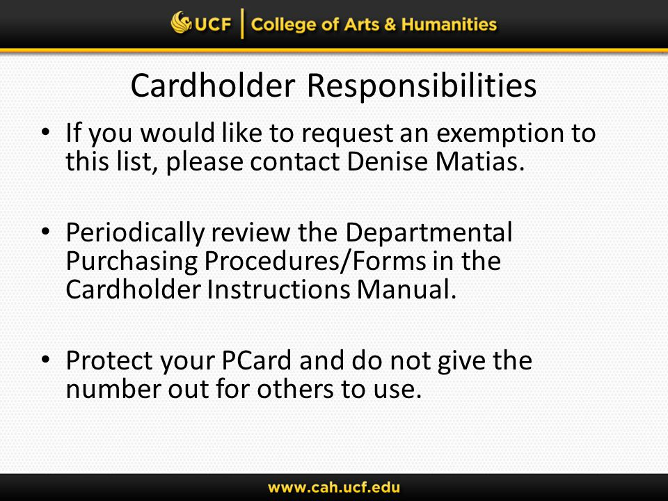 Cardholder Responsibilities If you would like to request an exemption to this list, please contact Denise Matias.