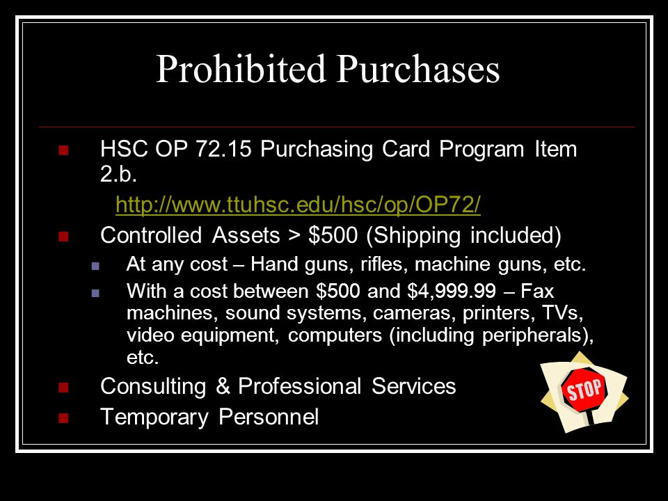 Prohibited Purchases HSC OP 72.15 Purchasing Card Program Item 2.b.