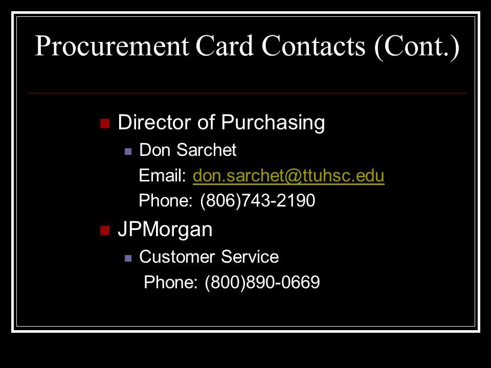 Procurement Card Contacts (Cont.) Director of Purchasing Don Sarchet Email: don.sarchet@ttuhsc.edudon.sarchet@ttuhsc.edu Phone: (806)743-2190 JPMorgan Customer Service Phone: (800)890-0669