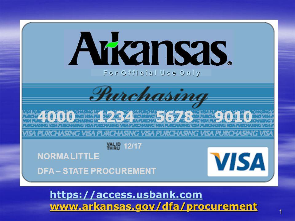 1 F o r O f f i c i a l U s e O n l y 4000 1234 5678 9010 NORMA LITTLE DFA – STATE PROCUREMENT 12/17 https://access.usbank.com www.arkansas.gov/dfa/pr