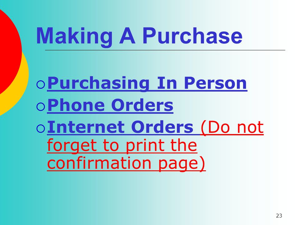 23 Making A Purchase Purchasing In Person Phone Orders Internet Orders (Do not forget to print the confirmation page)