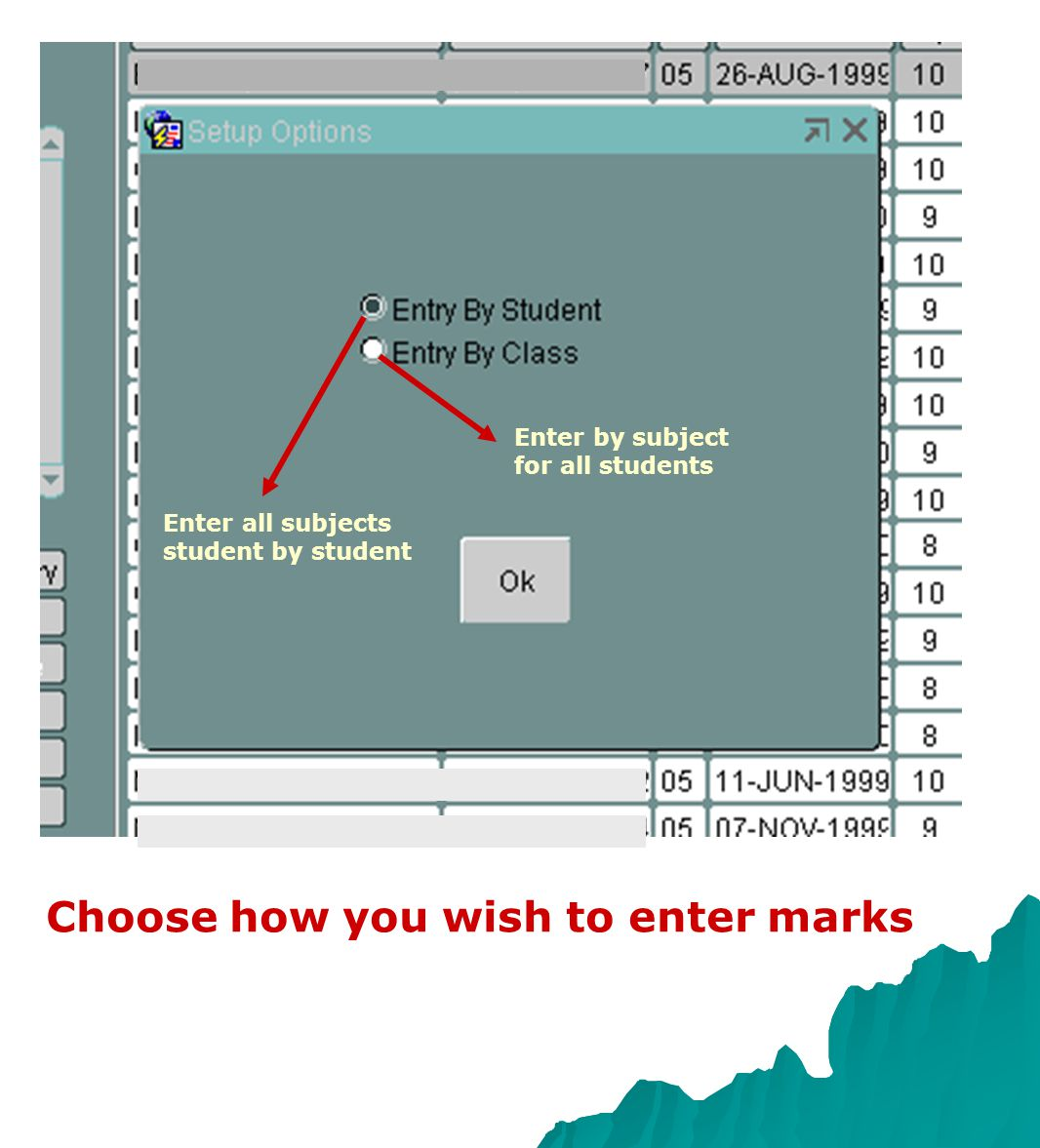 Enter all subjects student by student Enter by subject for all students Choose how you wish to enter marks