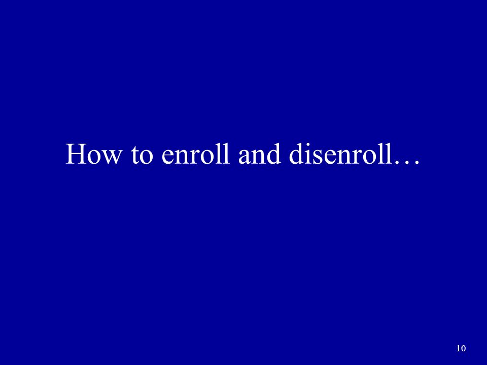 10 How to enroll and disenroll…