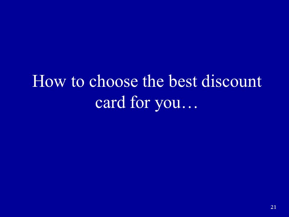 21 How to choose the best discount card for you…