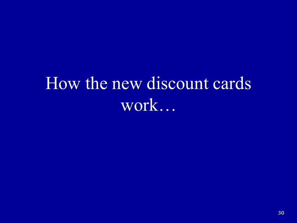 30 How the new discount cards work…