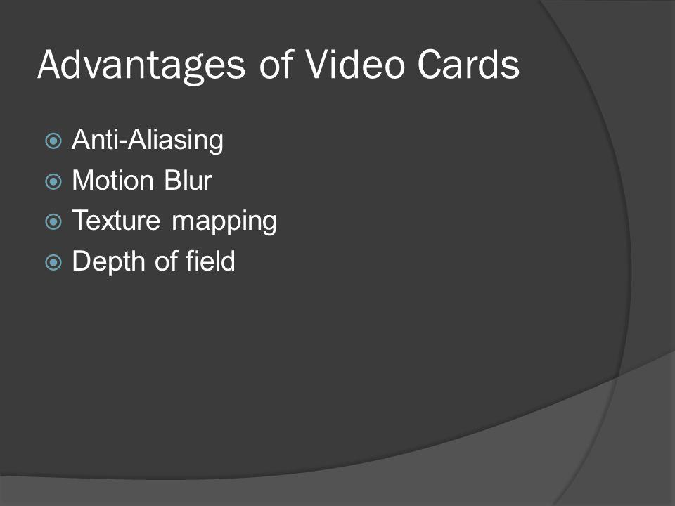 Advantages of Video Cards Anti-Aliasing Motion Blur Texture mapping Depth of field