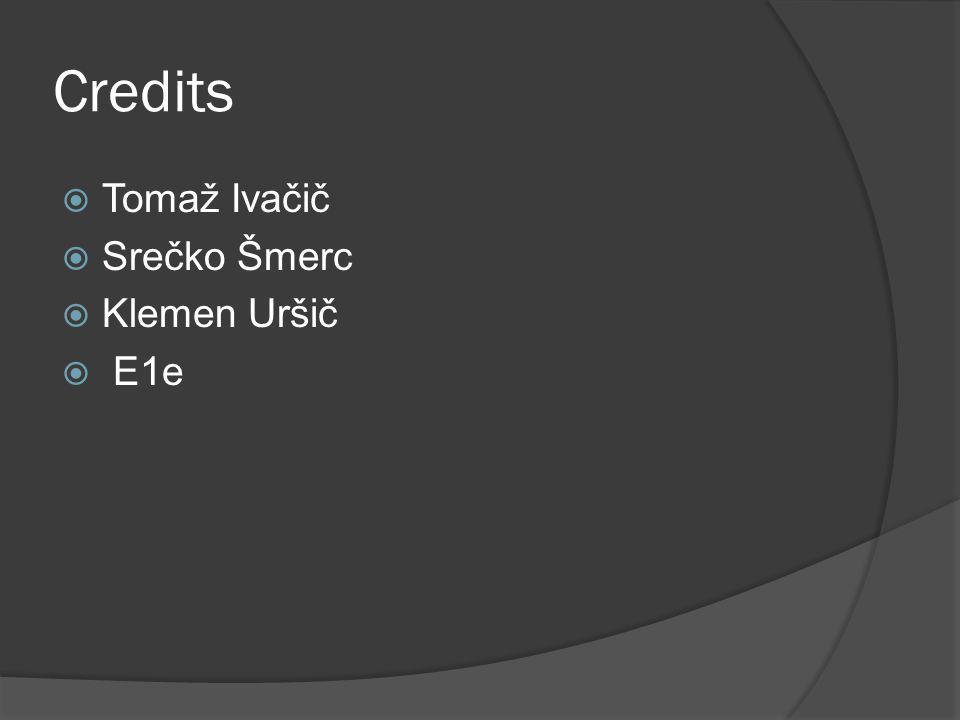 Credits Tomaž Ivačič Srečko Šmerc Klemen Uršič E1e