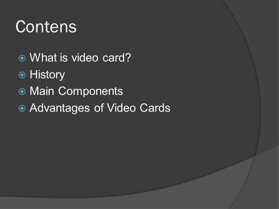 Contens What is video card History Main Components Advantages of Video Cards