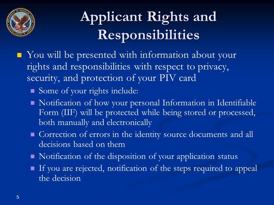 5 Applicant Rights and Responsibilities You will be presented with information about your rights and responsibilities with respect to privacy, securit