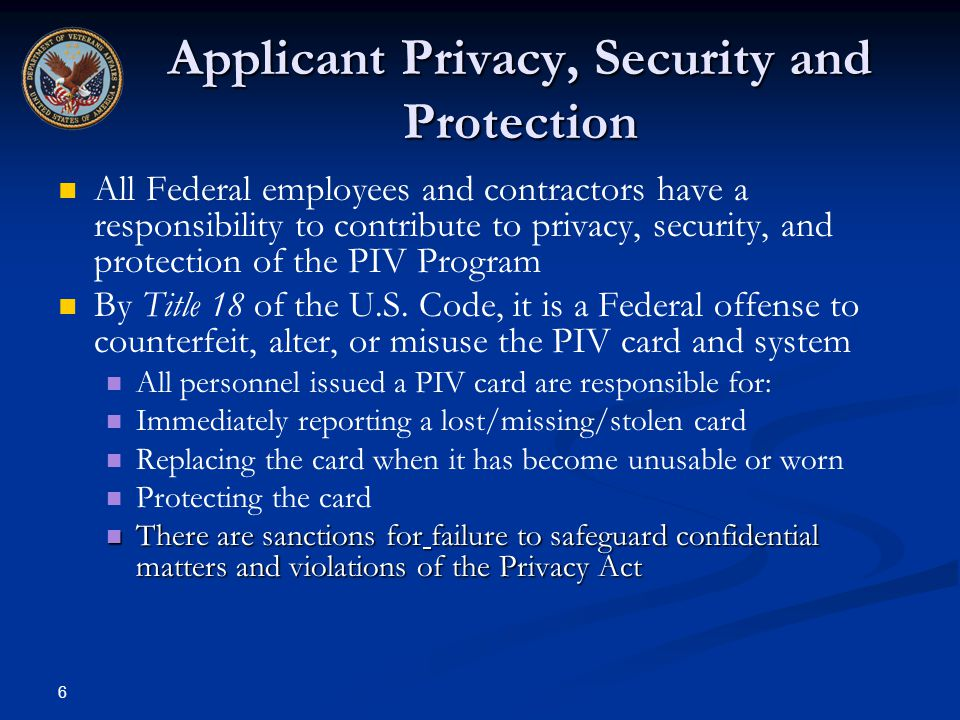 6 Applicant Privacy, Security and Protection All Federal employees and contractors have a responsibility to contribute to privacy, security, and prote