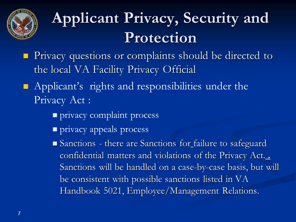7 Applicant Privacy, Security and Protection Privacy questions or complaints should be directed to the local VA Facility Privacy Official Privacy ques