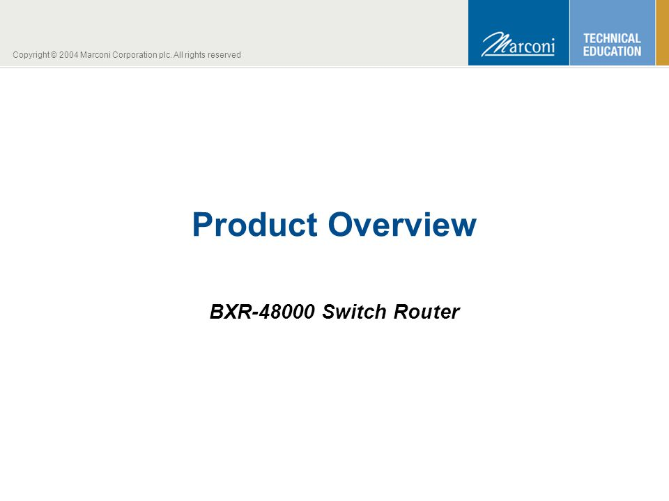 Copyright © 2004 Marconi Corporation plc. All rights reserved Product Overview BXR-48000 Switch Router